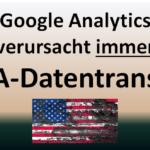 Google Analytics verarbeitet sämtliche Daten immer in den USA, gibt Google zu