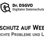 Ausgesuchte Datenschutzprobleme auf Webseiten und mögliche Lösungen